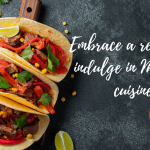 Embrace a reason to indulge in Mexican cuisine