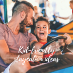 Kid-friendly staycation ideas