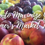 How to Maximize Your Farmer's Market Trip